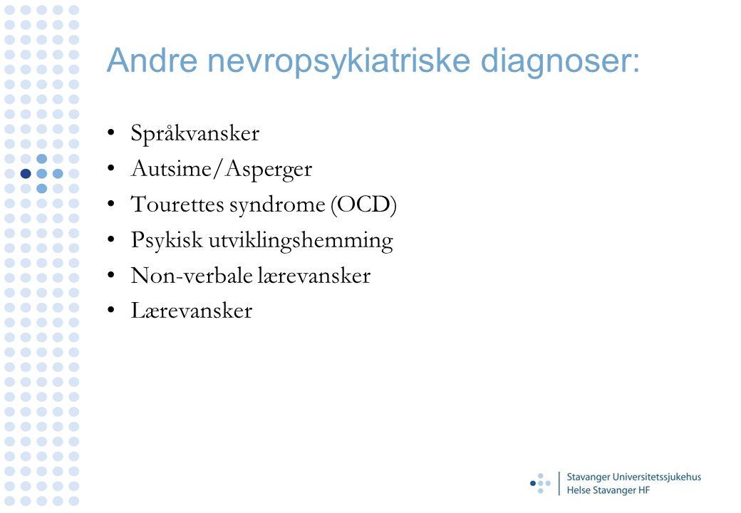 Andre nevropsykiatriske diagnoser: Språkvansker Autsime/Asperger Tourettes syndrome (OCD) Psykisk utviklingshemming Non-verbale lærevansker Lærevanske