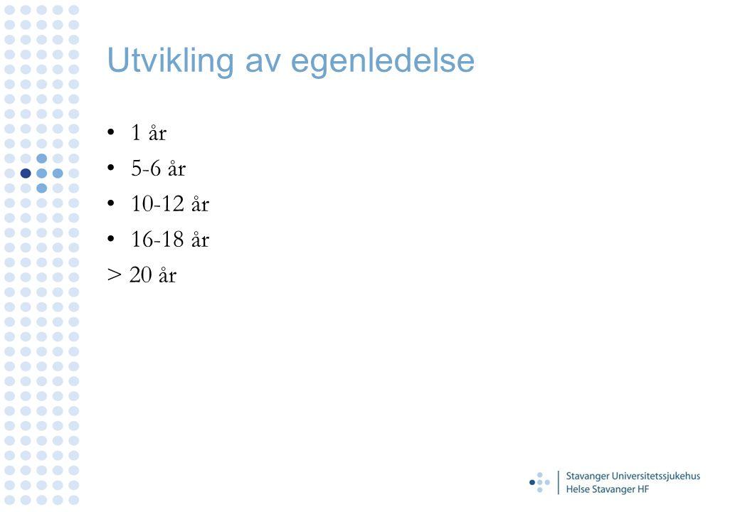 Utvikling av egenledelse 1 år 5-6 år 10-12 år 16-18 år > 20 år