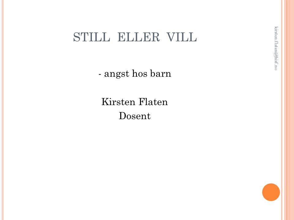 STILL ELLER VILL - angst hos barn Kirsten Flaten Dosent kirsten.flaten@hisf.no