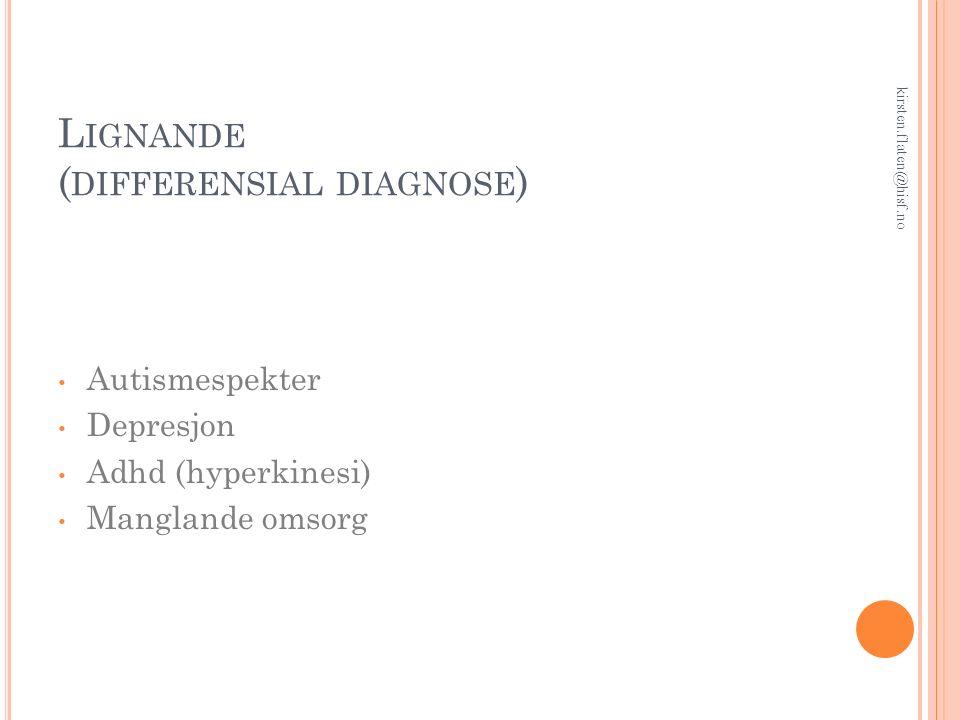 L IGNANDE ( DIFFERENSIAL DIAGNOSE ) Autismespekter Depresjon Adhd (hyperkinesi) Manglande omsorg kirsten.flaten@hisf.no