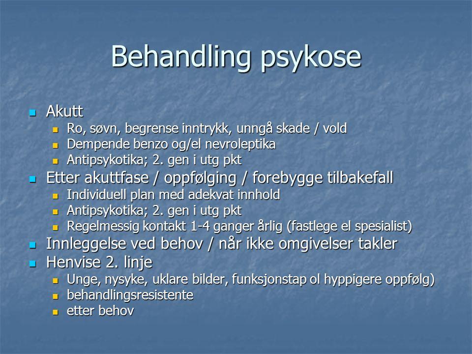Behandling psykose Akutt Akutt Ro, søvn, begrense inntrykk, unngå skade / vold Ro, søvn, begrense inntrykk, unngå skade / vold Dempende benzo og/el nevroleptika Dempende benzo og/el nevroleptika Antipsykotika; 2.