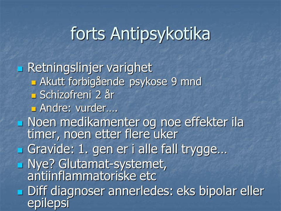 forts Antipsykotika Retningslinjer varighet Retningslinjer varighet Akutt forbigående psykose 9 mnd Akutt forbigående psykose 9 mnd Schizofreni 2 år Schizofreni 2 år Andre: vurder….