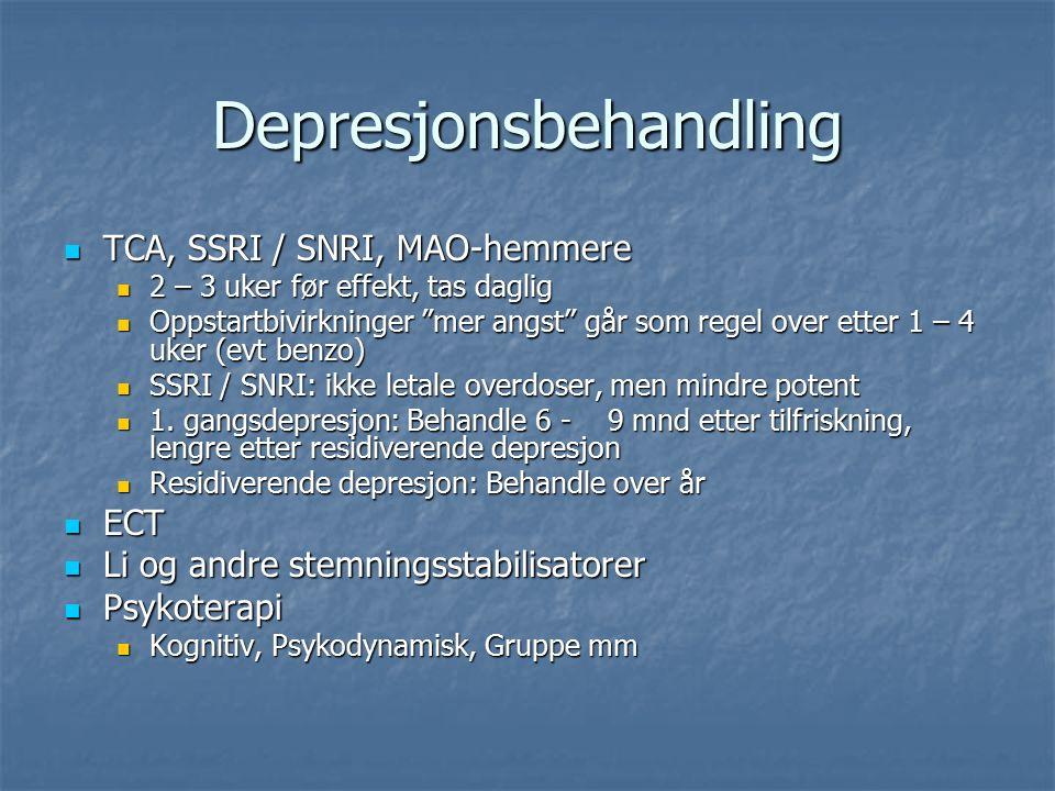 Depresjonsbehandling TCA, SSRI / SNRI, MAO-hemmere TCA, SSRI / SNRI, MAO-hemmere 2 – 3 uker før effekt, tas daglig 2 – 3 uker før effekt, tas daglig Oppstartbivirkninger mer angst går som regel over etter 1 – 4 uker (evt benzo) Oppstartbivirkninger mer angst går som regel over etter 1 – 4 uker (evt benzo) SSRI / SNRI: ikke letale overdoser, men mindre potent SSRI / SNRI: ikke letale overdoser, men mindre potent 1.