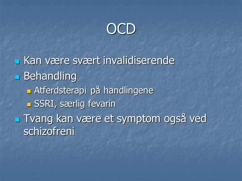 OCD Kan være svært invalidiserende Kan være svært invalidiserende Behandling Behandling Atferdsterapi på handlingene Atferdsterapi på handlingene SSRI, særlig fevarin SSRI, særlig fevarin Tvang kan være et symptom også ved schizofreni Tvang kan være et symptom også ved schizofreni