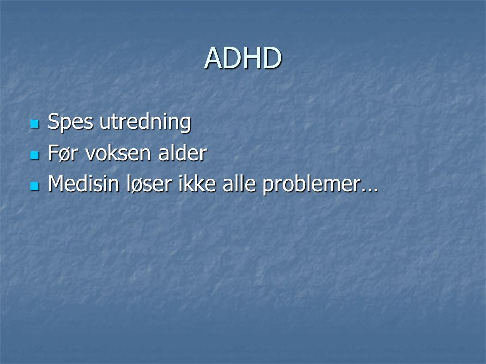 ADHD Spes utredning Spes utredning Før voksen alder Før voksen alder Medisin løser ikke alle problemer… Medisin løser ikke alle problemer…