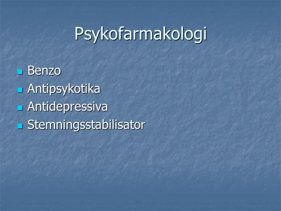 Psykofarmakologi Benzo Benzo Antipsykotika Antipsykotika Antidepressiva Antidepressiva Stemningsstabilisator Stemningsstabilisator
