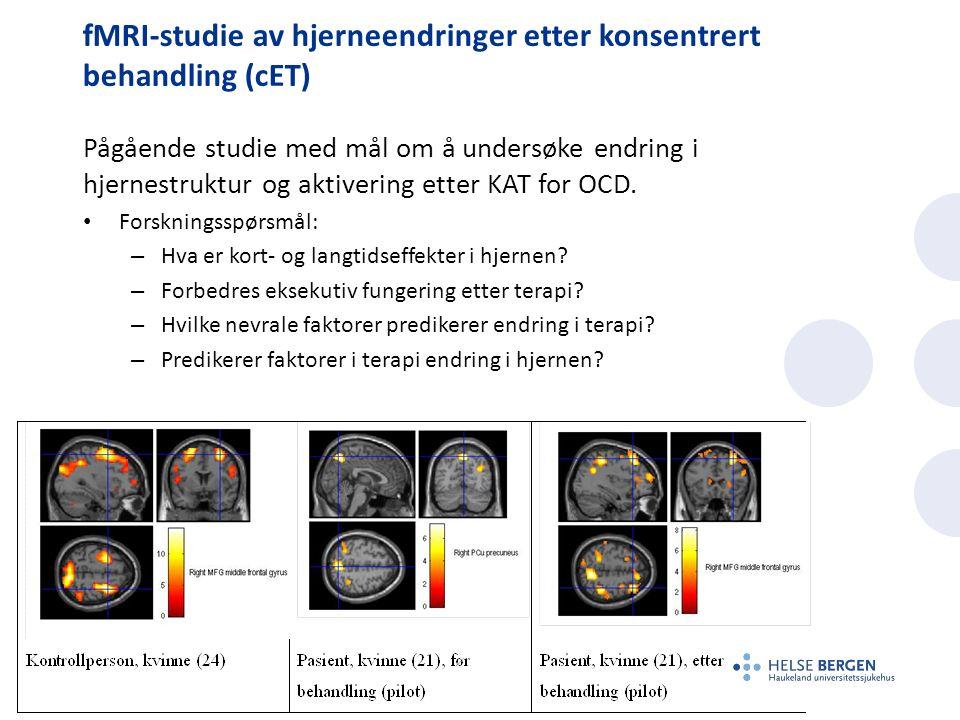 fMRI-studie av hjerneendringer etter konsentrert behandling (cET) Pågående studie med mål om å undersøke endring i hjernestruktur og aktivering etter KAT for OCD.