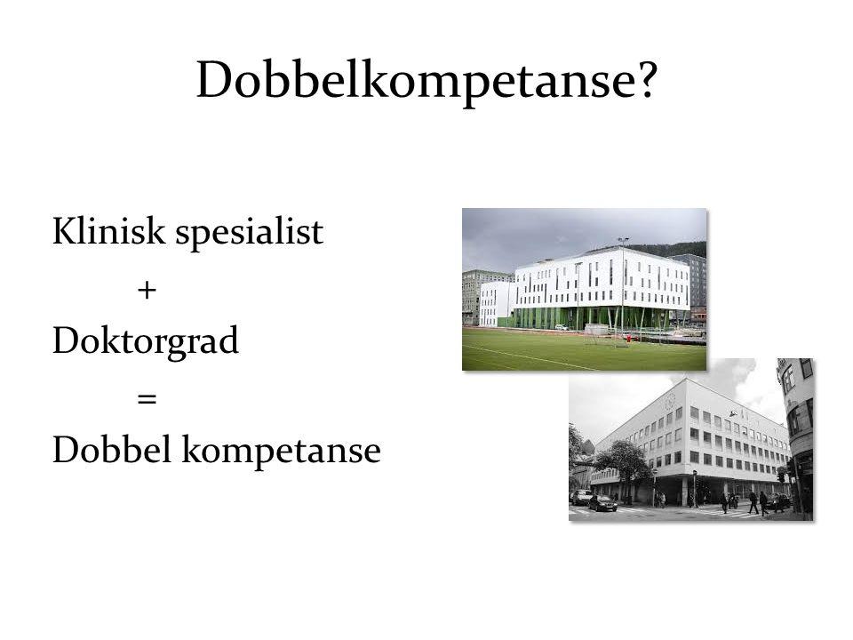 Dobbelkompetanse Klinisk spesialist + Doktorgrad = Dobbel kompetanse