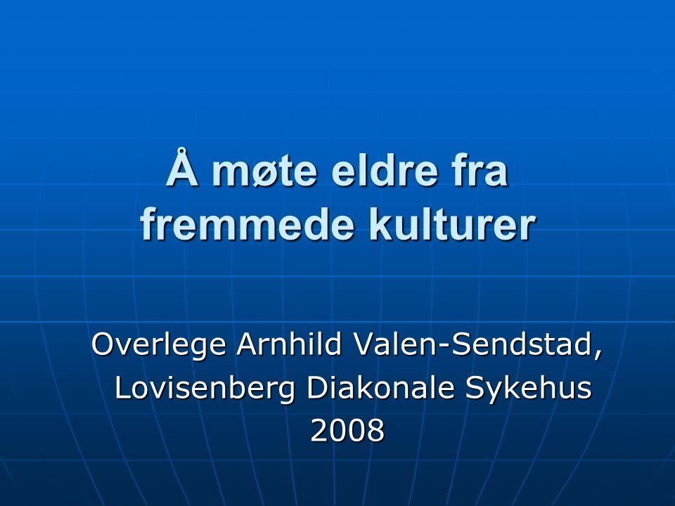 Å møte eldre fra fremmede kulturer Overlege Arnhild Valen-Sendstad, Lovisenberg Diakonale Sykehus Lovisenberg Diakonale Sykehus2008