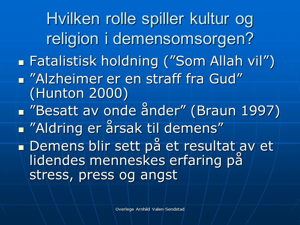 Overlege Arnhild Valen-Sendstad Hvilken rolle spiller kultur og religion i demensomsorgen.