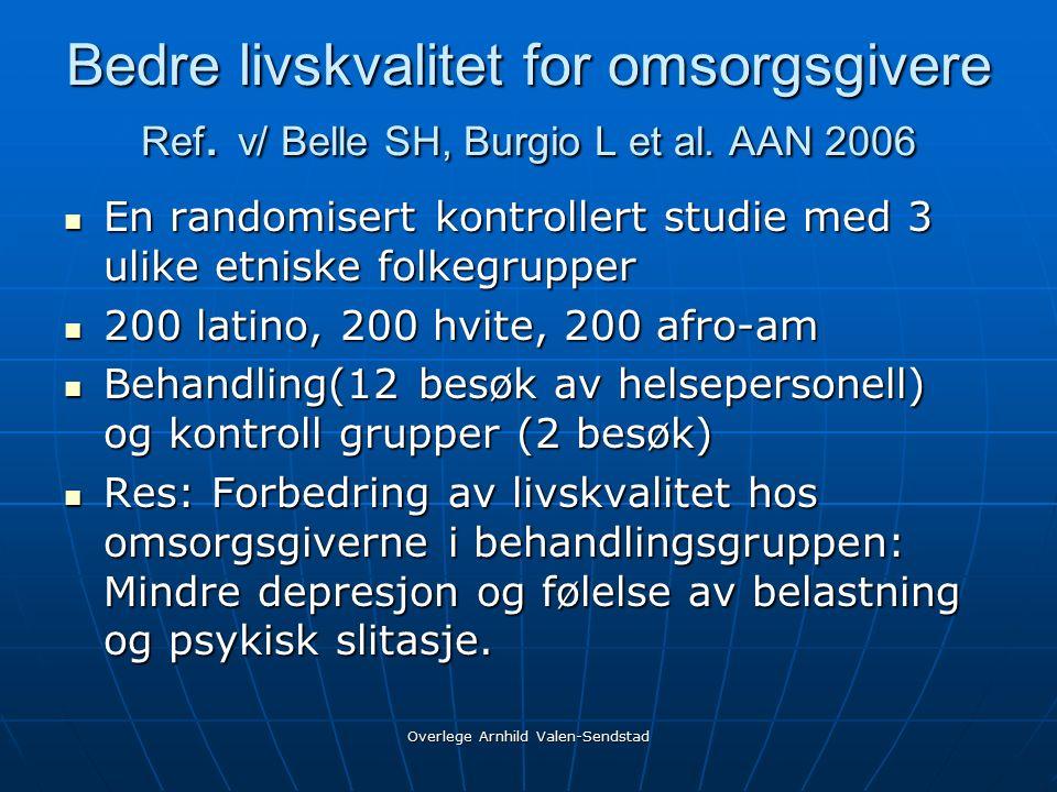 Overlege Arnhild Valen-Sendstad Bedre livskvalitet for omsorgsgivere Ref.