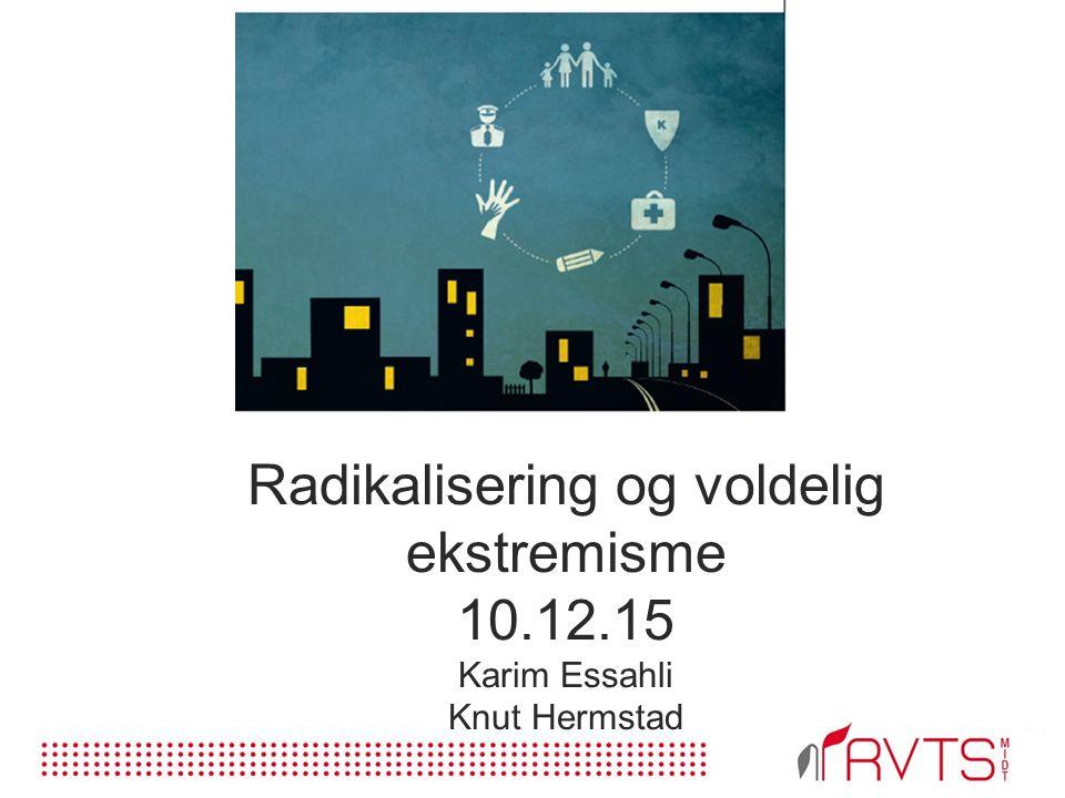 Radikalisering og voldelig ekstremisme 10.12.15 Karim Essahli Knut Hermstad