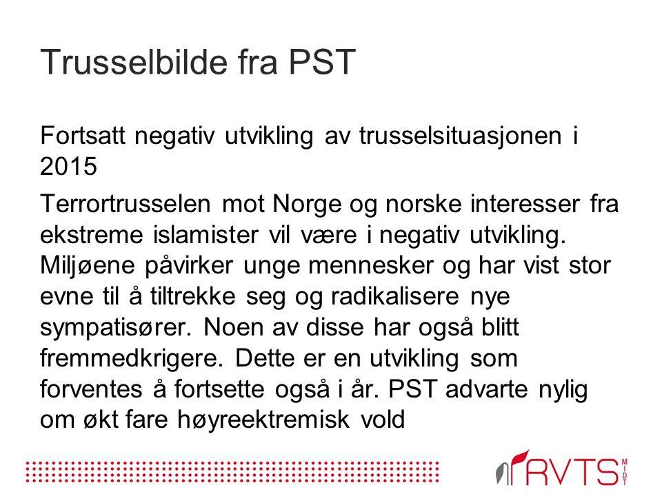 Trusselbilde fra PST Fortsatt negativ utvikling av trusselsituasjonen i 2015 Terrortrusselen mot Norge og norske interesser fra ekstreme islamister vil være i negativ utvikling.