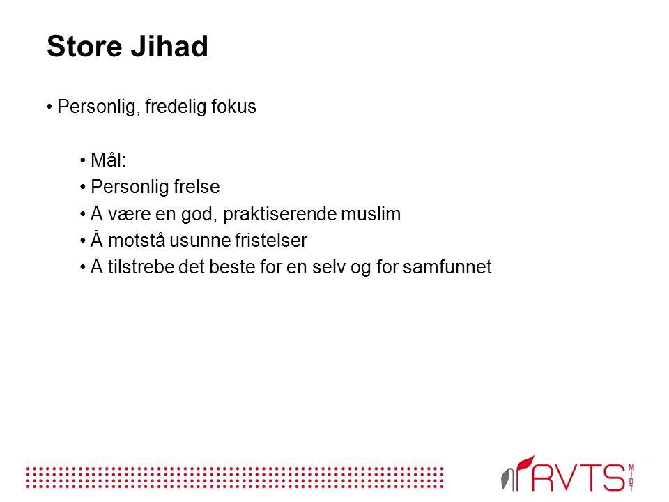 Store Jihad Personlig, fredelig fokus Mål: Personlig frelse Å være en god, praktiserende muslim Å motstå usunne fristelser Å tilstrebe det beste for en selv og for samfunnet