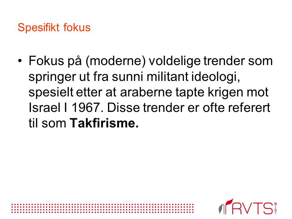Spesifikt fokus Fokus på (moderne) voldelige trender som springer ut fra sunni militant ideologi, spesielt etter at araberne tapte krigen mot Israel I 1967.