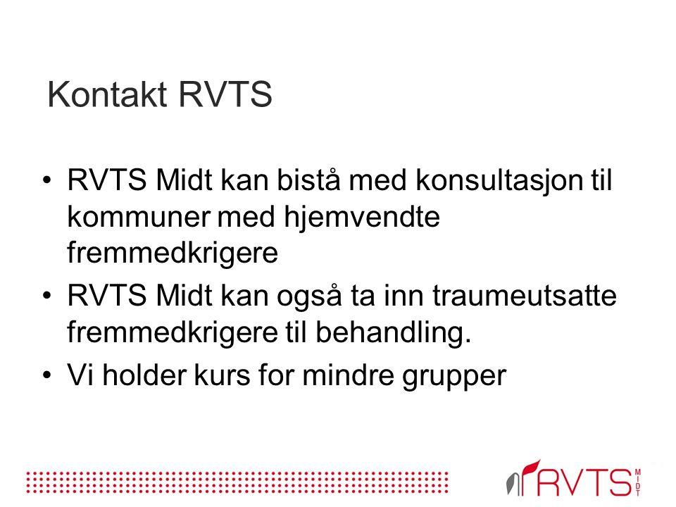 Kontakt RVTS RVTS Midt kan bistå med konsultasjon til kommuner med hjemvendte fremmedkrigere RVTS Midt kan også ta inn traumeutsatte fremmedkrigere til behandling.