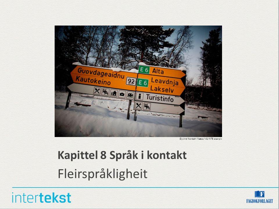Kapittel 8 Språk i kontakt Fleirspråkligheit Øyvind Nordahl Næss/VG/NTB scanpix