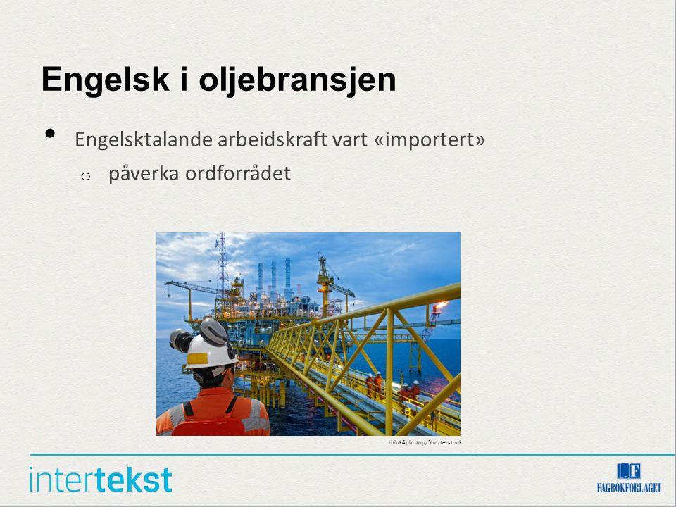 Engelsk i oljebransjen Engelsktalande arbeidskraft vart «importert» o påverka ordforrådet think4photop/Shutterstock
