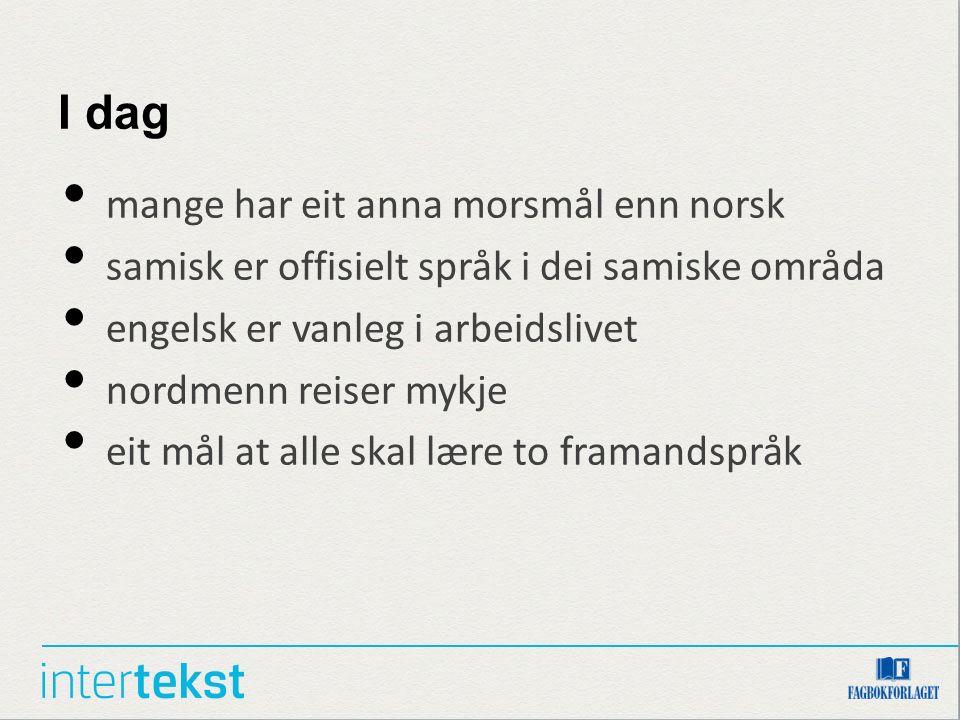 I dag mange har eit anna morsmål enn norsk samisk er offisielt språk i dei samiske områda engelsk er vanleg i arbeidslivet nordmenn reiser mykje eit mål at alle skal lære to framandspråk