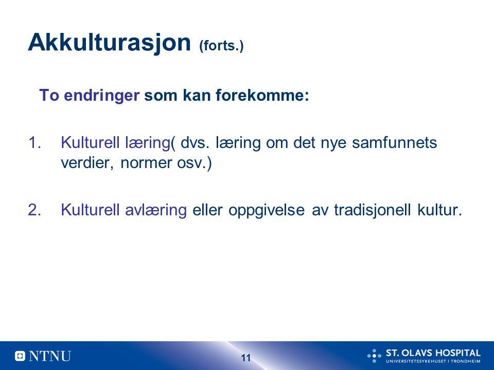 11 Akkulturasjon (forts.) To endringer som kan forekomme: 1.Kulturell læring( dvs.