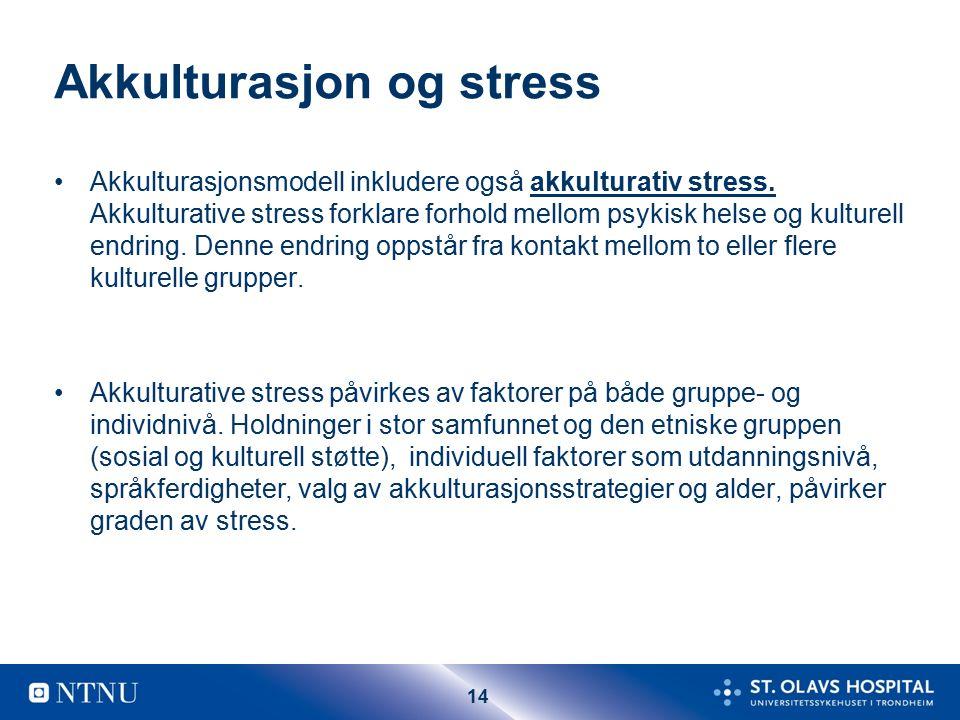 14 Akkulturasjon og stress Akkulturasjonsmodell inkludere også akkulturativ stress.