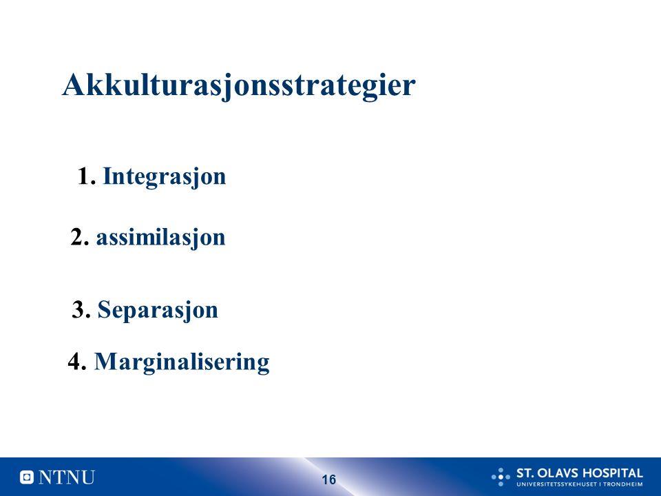 16 Akkulturasjonsstrategier 1. Integrasjon 2. assimilasjon 3. Separasjon 4. Marginalisering