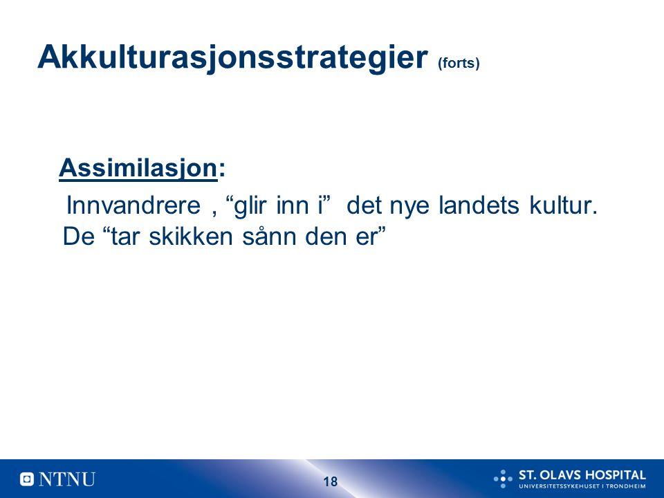 18 Akkulturasjonsstrategier (forts) Assimilasjon: Innvandrere, glir inn i det nye landets kultur.