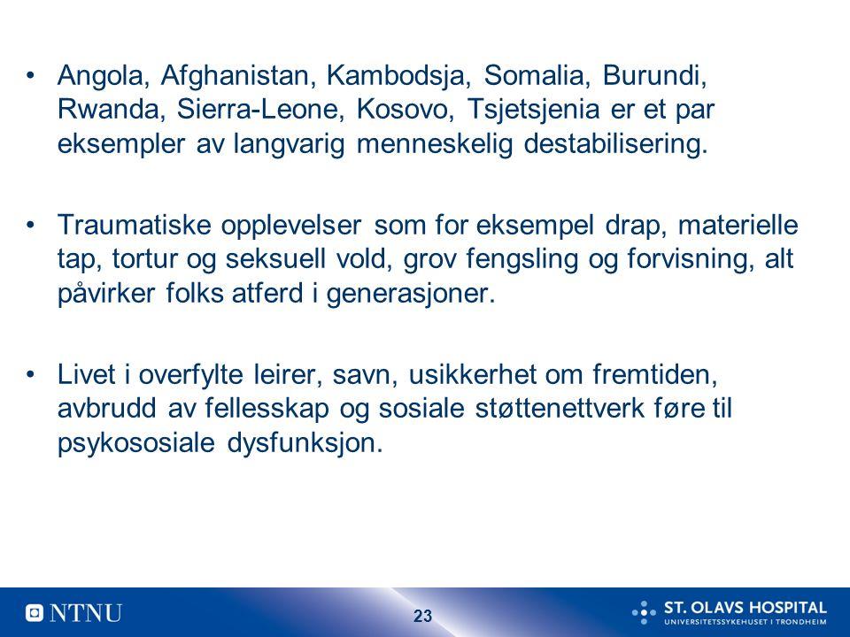 23 Angola, Afghanistan, Kambodsja, Somalia, Burundi, Rwanda, Sierra-Leone, Kosovo, Tsjetsjenia er et par eksempler av langvarig menneskelig destabilisering.