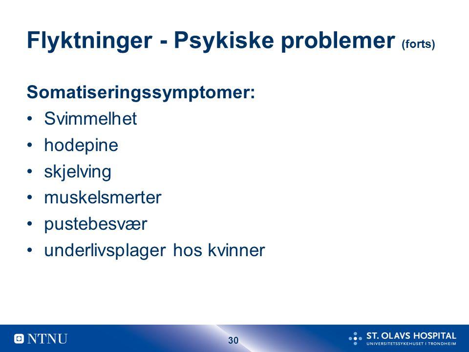 30 Flyktninger - Psykiske problemer (forts) Somatiseringssymptomer: Svimmelhet hodepine skjelving muskelsmerter pustebesvær underlivsplager hos kvinner