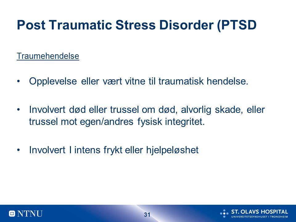 31 Post Traumatic Stress Disorder (PTSD Traumehendelse Opplevelse eller vært vitne til traumatisk hendelse.