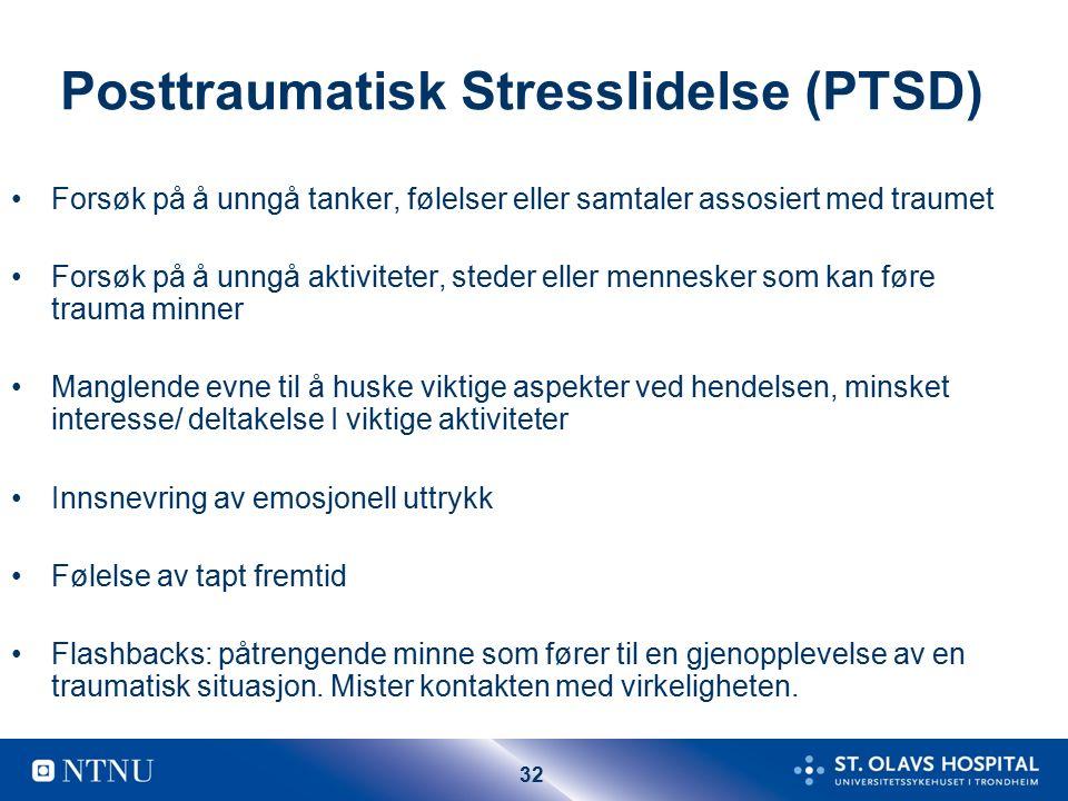 32 Posttraumatisk Stresslidelse (PTSD) Forsøk på å unngå tanker, følelser eller samtaler assosiert med traumet Forsøk på å unngå aktiviteter, steder eller mennesker som kan føre trauma minner Manglende evne til å huske viktige aspekter ved hendelsen, minsket interesse/ deltakelse I viktige aktiviteter Innsnevring av emosjonell uttrykk Følelse av tapt fremtid Flashbacks: påtrengende minne som fører til en gjenopplevelse av en traumatisk situasjon.