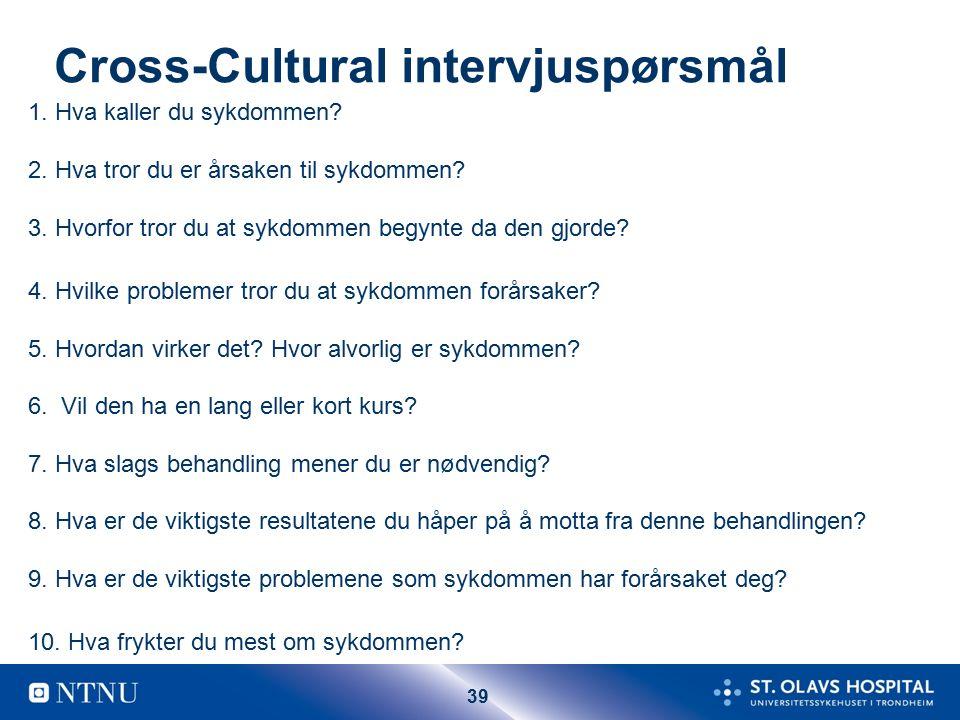 39 Cross-Cultural intervjuspørsmål 1. Hva kaller du sykdommen.