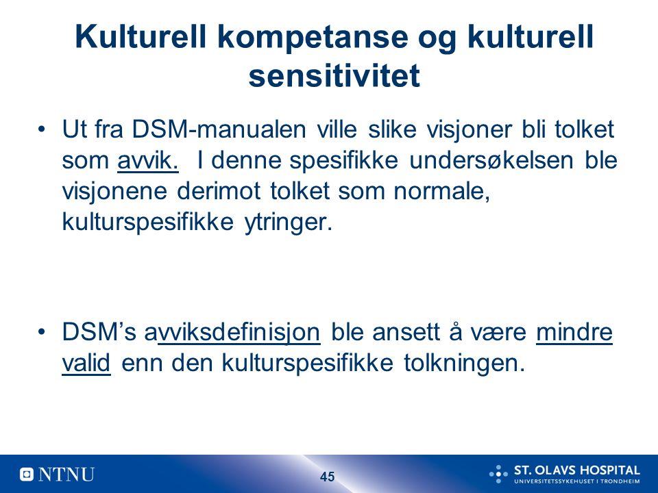 45 Kulturell kompetanse og kulturell sensitivitet Ut fra DSM-manualen ville slike visjoner bli tolket som avvik.