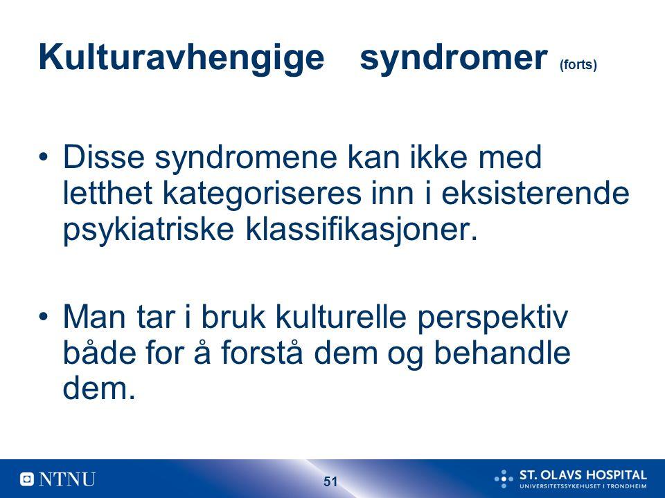 51 Kulturavhengige syndromer (forts) Disse syndromene kan ikke med letthet kategoriseres inn i eksisterende psykiatriske klassifikasjoner.