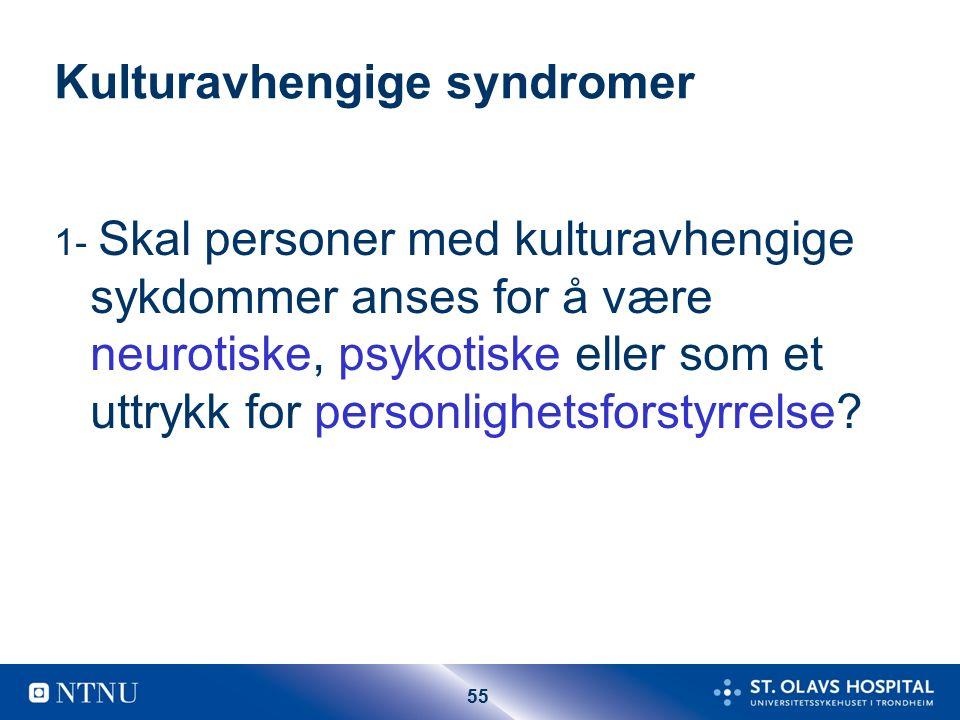 55 Kulturavhengige syndromer 1- Skal personer med kulturavhengige sykdommer anses for å være neurotiske, psykotiske eller som et uttrykk for personlighetsforstyrrelse