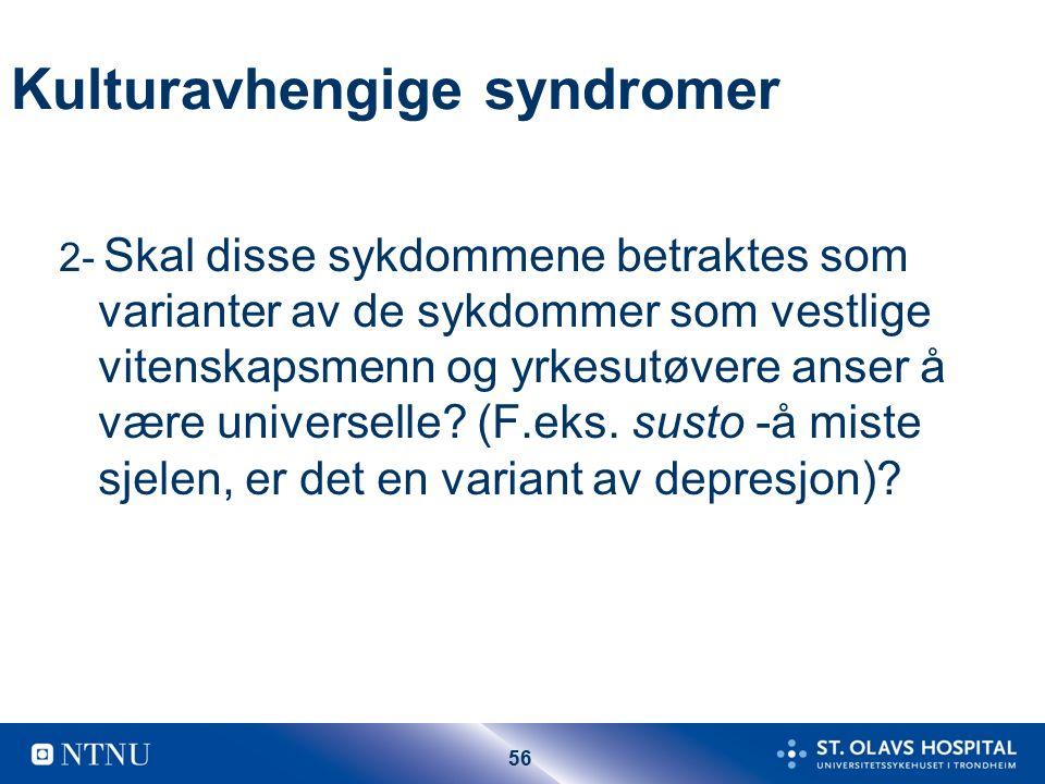 56 Kulturavhengige syndromer 2- Skal disse sykdommene betraktes som varianter av de sykdommer som vestlige vitenskapsmenn og yrkesutøvere anser å være universelle.