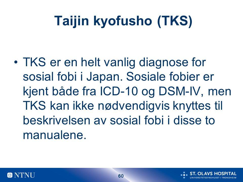 60 Taijin kyofusho (TKS) TKS er en helt vanlig diagnose for sosial fobi i Japan.