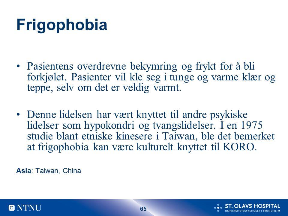 65 Frigophobia Pasientens overdrevne bekymring og frykt for å bli forkjølet.