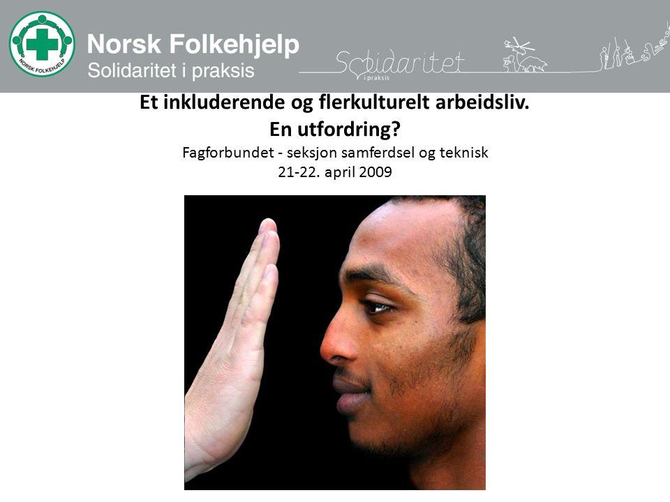 Et inkluderende og flerkulturelt arbeidsliv. En utfordring? Fagforbundet - seksjon samferdsel og teknisk 21-22. april 2009