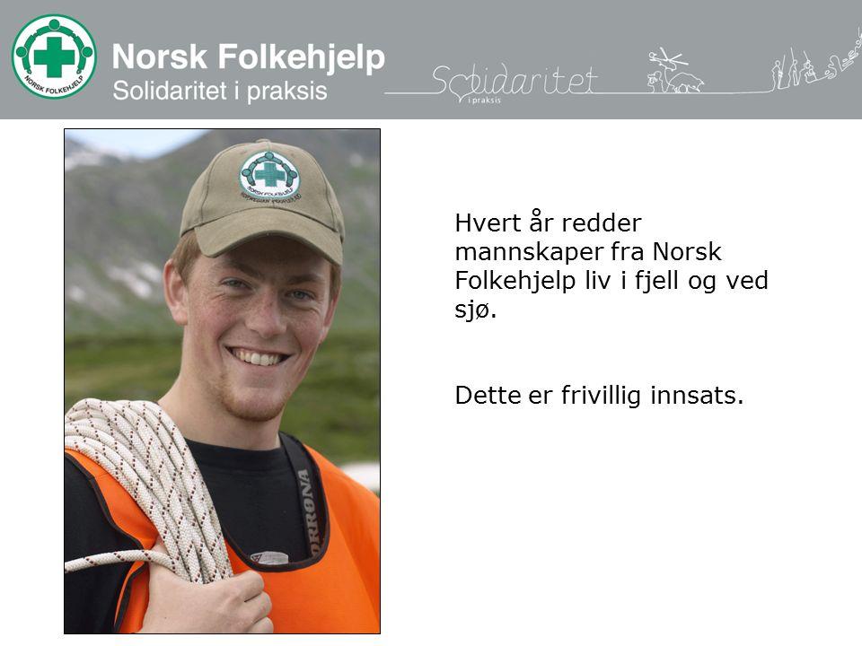 Hvert år redder mannskaper fra Norsk Folkehjelp liv i fjell og ved sjø. Dette er frivillig innsats.