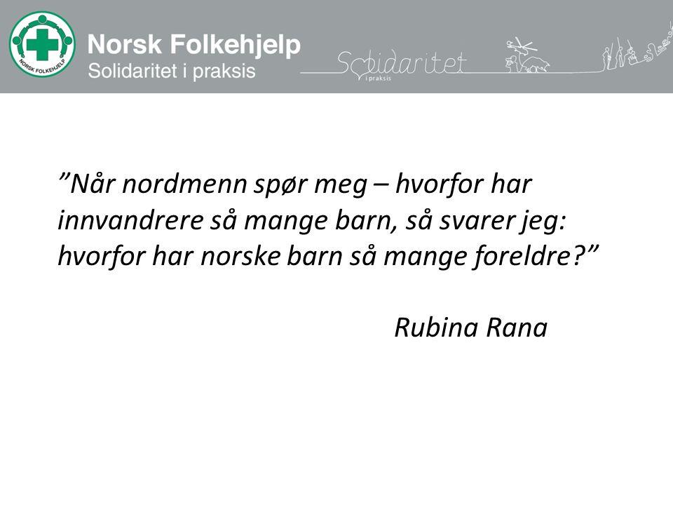 """""""Når nordmenn spør meg – hvorfor har innvandrere så mange barn, så svarer jeg: hvorfor har norske barn så mange foreldre?"""" Rubina Rana"""