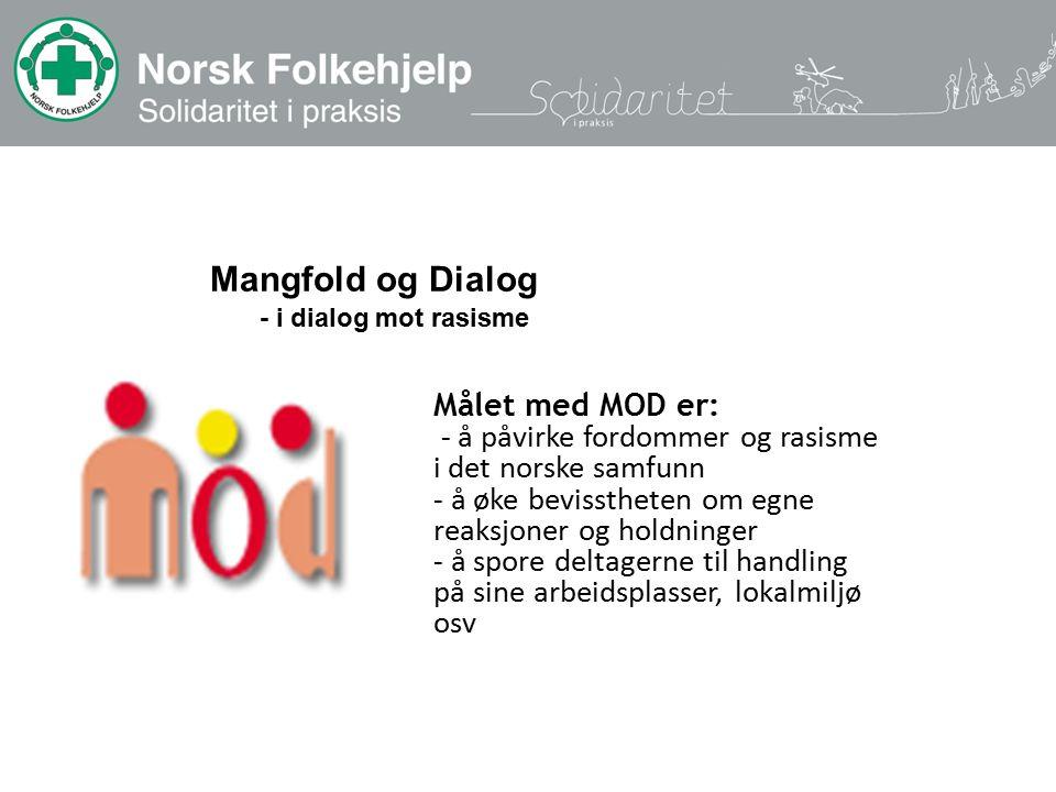 Mangfold og Dialog - i dialog mot rasisme Målet med MOD er: - å påvirke fordommer og rasisme i det norske samfunn - å øke bevisstheten om egne reaksjoner og holdninger - å spore deltagerne til handling på sine arbeidsplasser, lokalmiljø osv