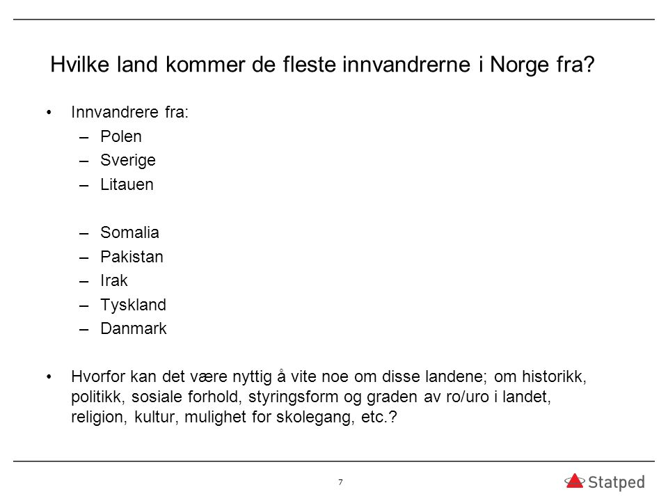 Hvilke land kommer de fleste innvandrerne i Norge fra? Innvandrere fra: –Polen –Sverige –Litauen –Somalia –Pakistan –Irak –Tyskland –Danmark Hvorfor k