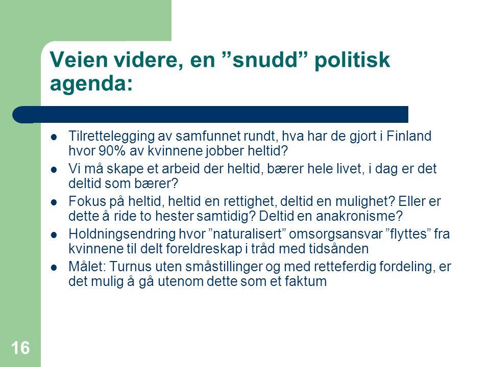 """16 Veien videre, en """"snudd"""" politisk agenda: Tilrettelegging av samfunnet rundt, hva har de gjort i Finland hvor 90% av kvinnene jobber heltid? Vi må"""