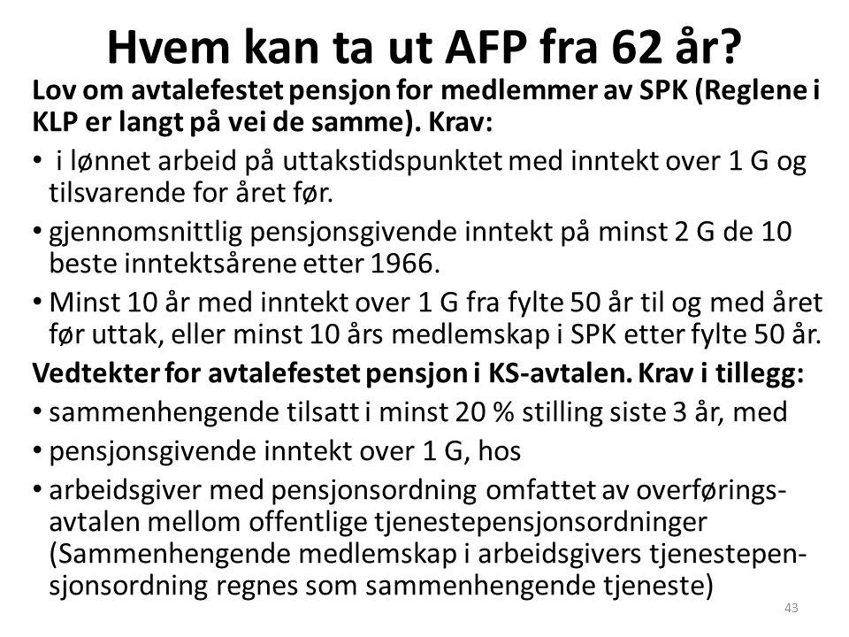 43 Hvem kan ta ut AFP fra 62 år.