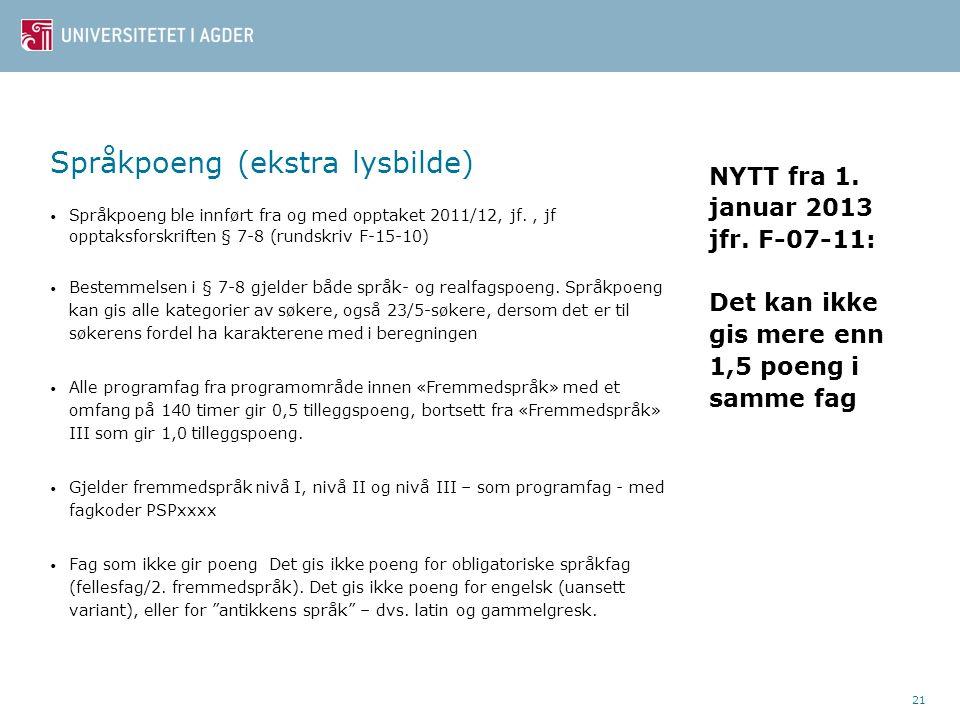 Språkpoeng (ekstra lysbilde) Språkpoeng ble innført fra og med opptaket 2011/12, jf., jf opptaksforskriften § 7-8 (rundskriv F-15-10) Bestemmelsen i § 7-8 gjelder både språk- og realfagspoeng.