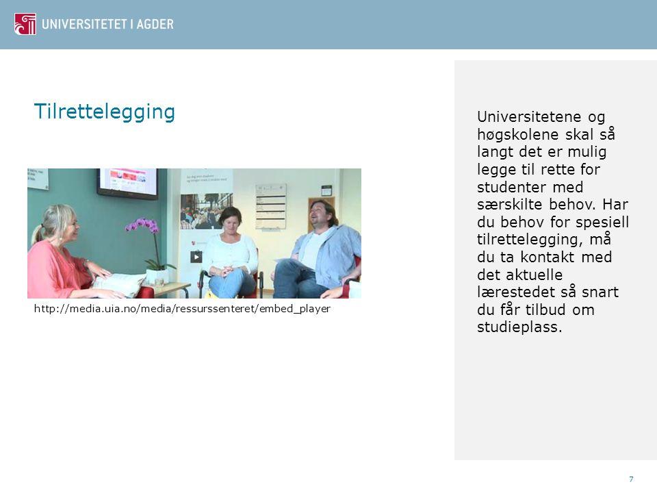 Tilrettelegging 7 http://media.uia.no/media/ressurssenteret/embed_player Universitetene og høgskolene skal så langt det er mulig legge til rette for studenter med særskilte behov.