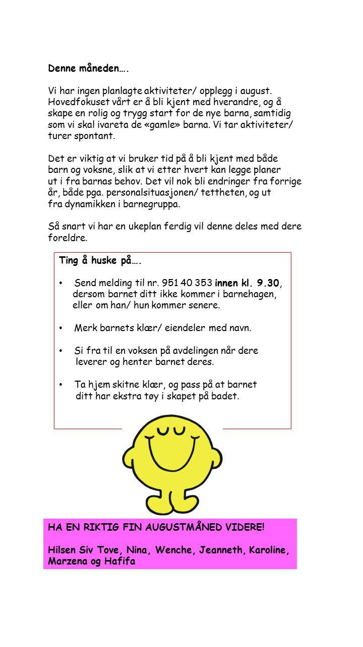Ting å huske på…. Send melding til nr. 951 40 353 innen kl. 9.30, dersom barnet ditt ikke kommer i barnehagen, eller om han/ hun kommer senere. Merk b