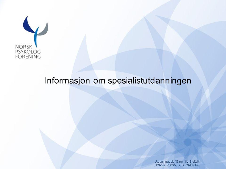 Informasjon om spesialistutdanningen Utdanningssjef Bjørnhild Stokvik, NORSK PSYKOLOGFORENING