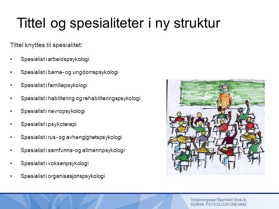 Tittel og spesialiteter i ny struktur Tittel knyttes til spesialitet: Spesialist i arbeidspsykologi Spesialist i barne- og ungdomspsykologi Spesialist i familiepsykologi Spesialist i habilitering og rehabiliteringspsykologi Spesialist i nevropsykologi Spesialist i psykoterapi Spesialist i rus- og avhengighetspsykologi Spesialist i samfunns- og allmennpsykologi Spesialist i voksenpsykologi Spesialist i organisasjonspsykologi Utdanningssjef Bjørnhild Stokvik, NORSK PSYKOLOGFORENING